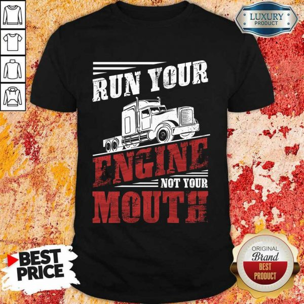Top Run Your Engine Not Your Mouth Container Shirt