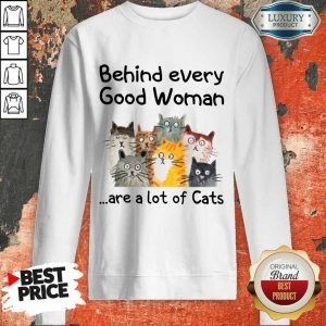 Behind Every Good Women Are A Lot Of Cats Sweatshirt