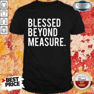 Blessed Beyond Measure Shirt