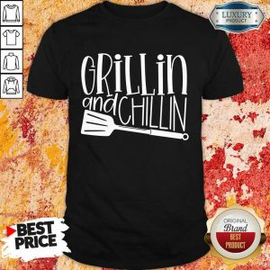 Grillin And Chillin Shirt
