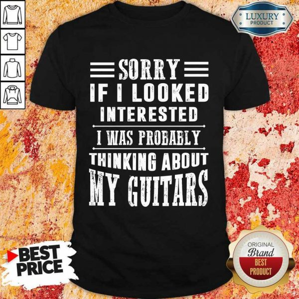 If I Looked Interested My Guitar Shirt