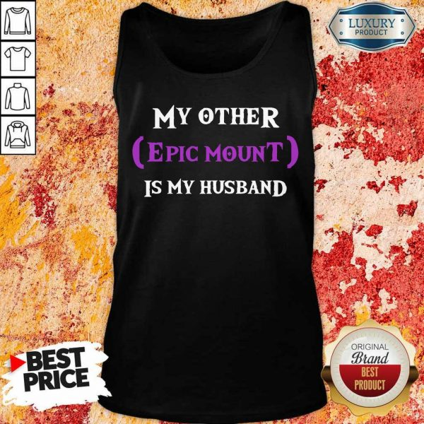 My Other Epic Mount Is My Husband Tank Top