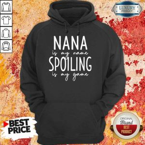Nana Is My Name Spoiling Is My Game Hoodie