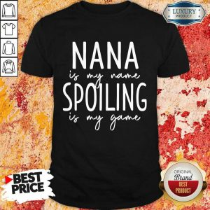 Nana Is My Name Spoiling Is My Game Shirt