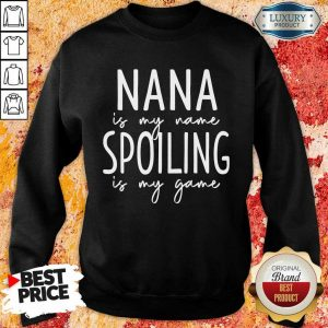 Nana Is My Name Spoiling Is My Game Sweatshirt