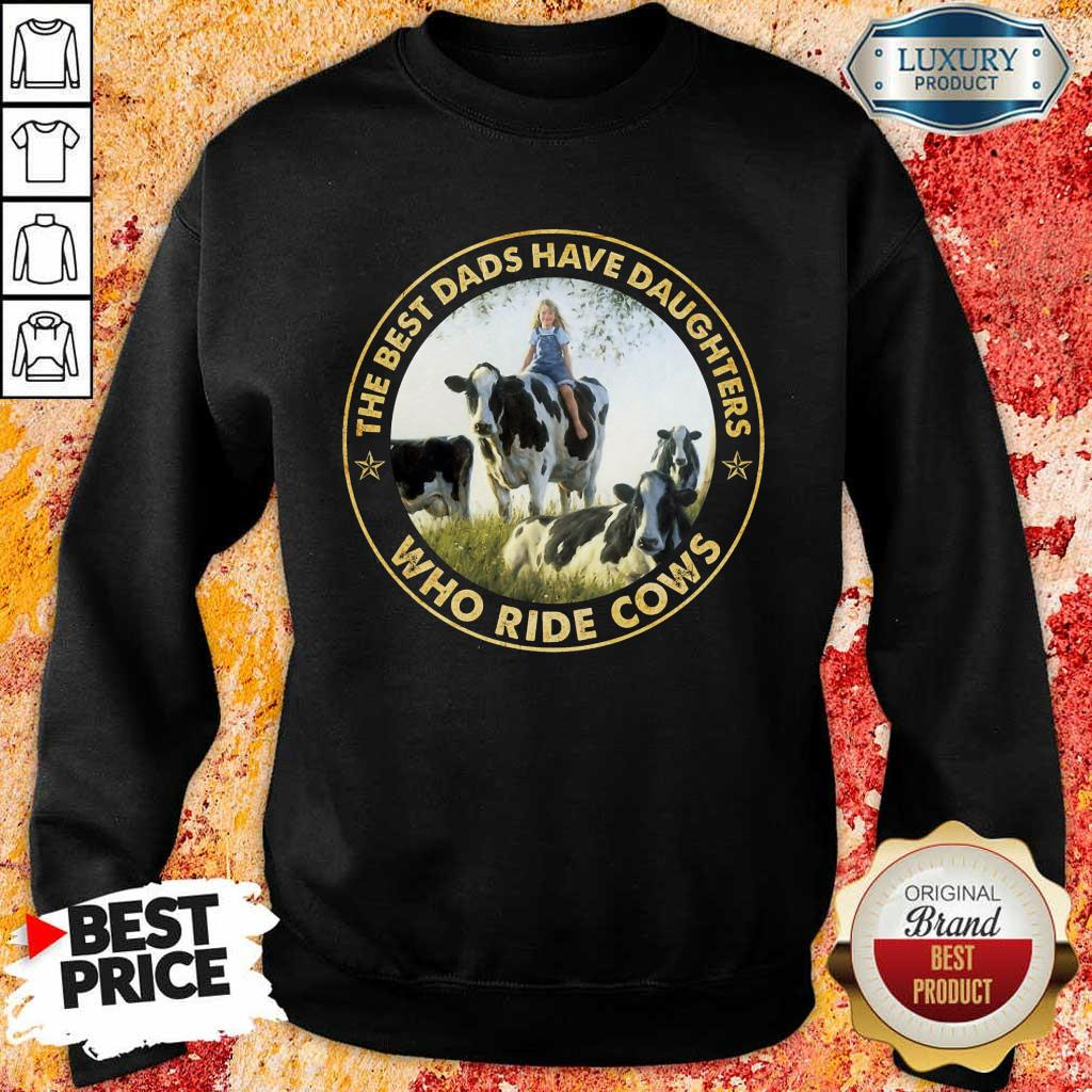 The Best Dads Have Daughters Who Ride Cows Sweatshirt