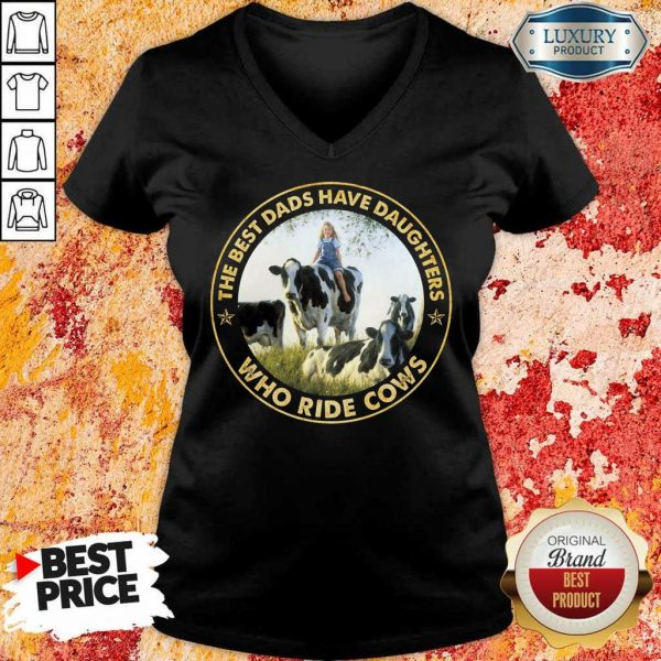 The Best Dads Have Daughters Who Ride Cows V-Neck