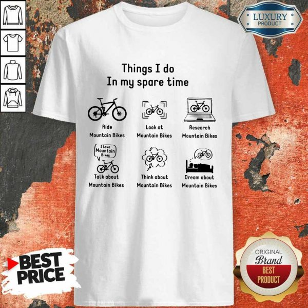 6 Things I Do In My Spare Time Shirt