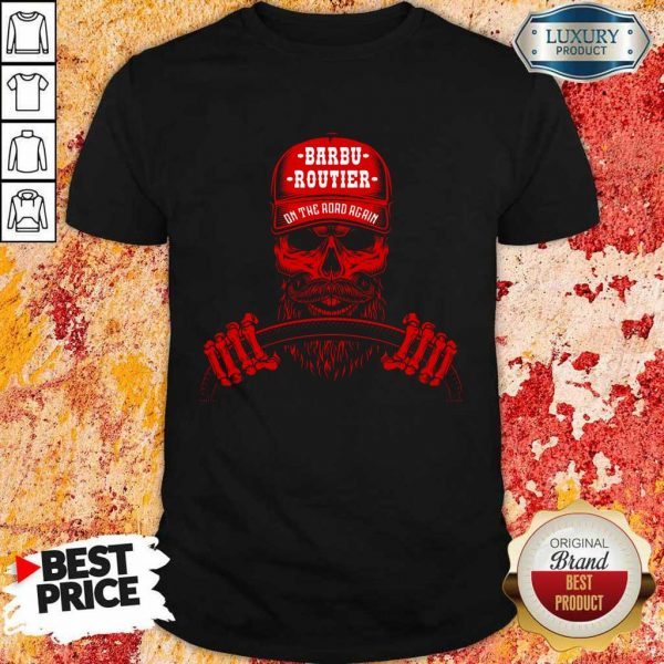 Barru Routier On The Road Again Shirt