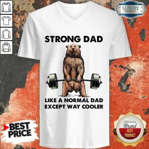 Bear Strong Dad Like A Normal Dad V-Neck