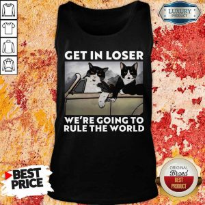 Cat Get In Loser Were Going To Rule The World Tank Top