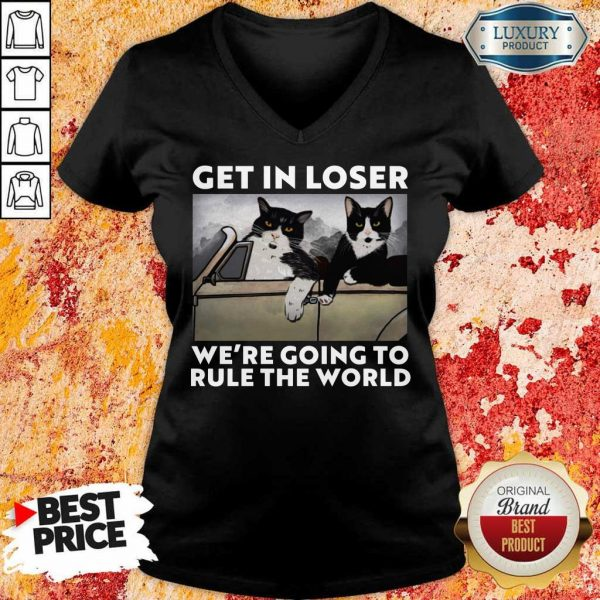 Cat Get In Loser Were Going To Rule The World V-Neck