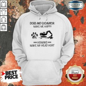 Dogs And Excavator Make Me Happy Hoodie