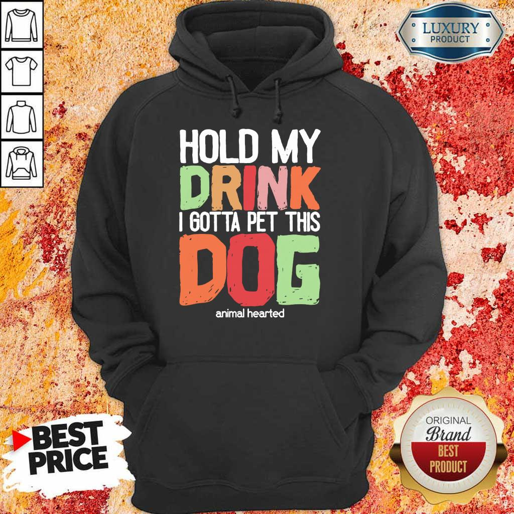 Hold My Drink I Gotta Pet This Dogs Animal Hearted Hoodie
