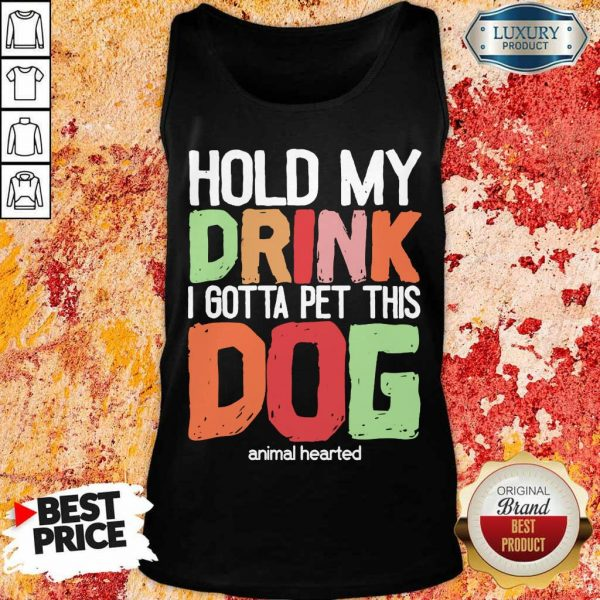 Hold My Drink I Gotta Pet This Dogs Animal Hearted Tank Top