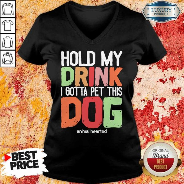 Hold My Drink I Gotta Pet This Dogs Animal Hearted V-neck