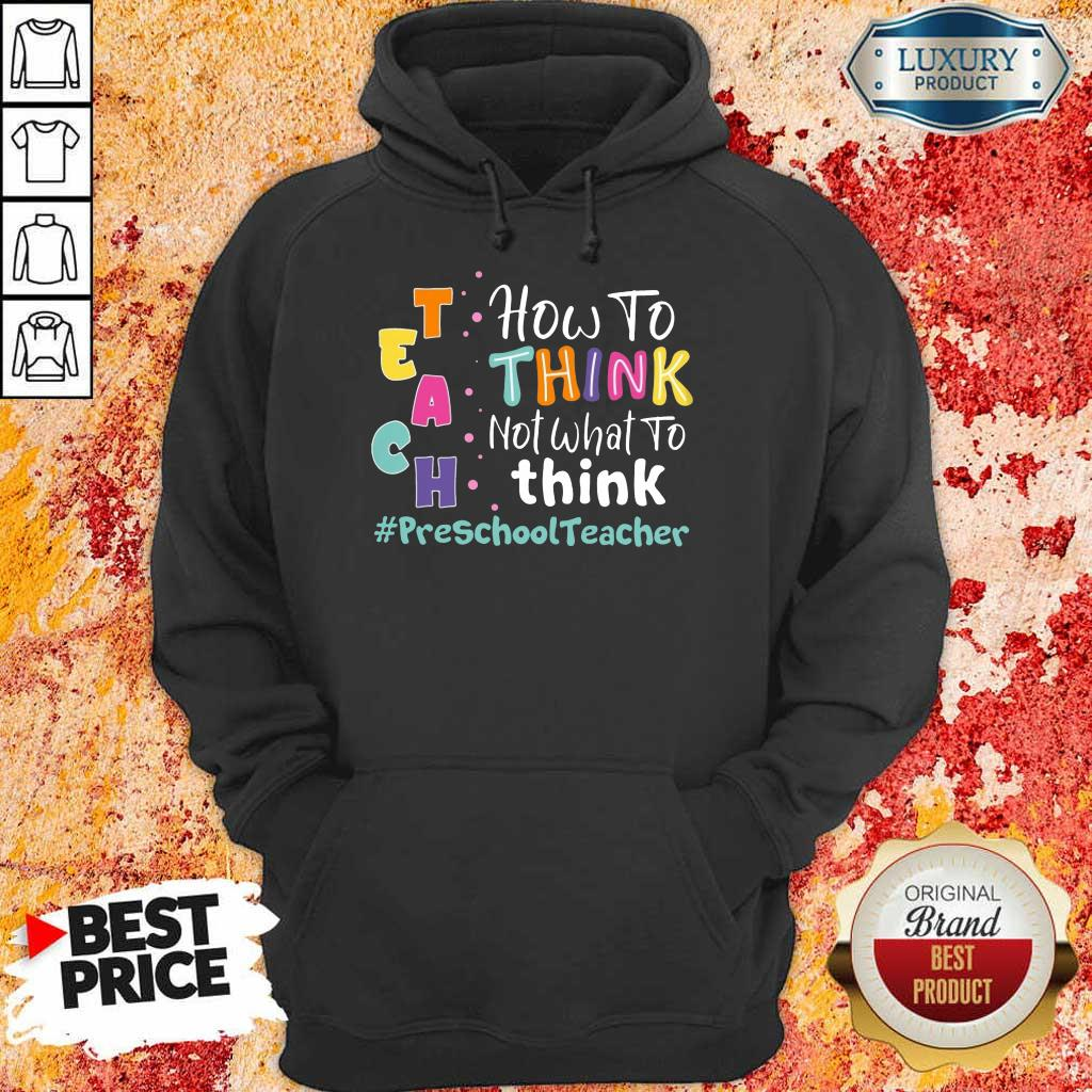 How To Think Not What To Think Preschool Teacher Hoodie