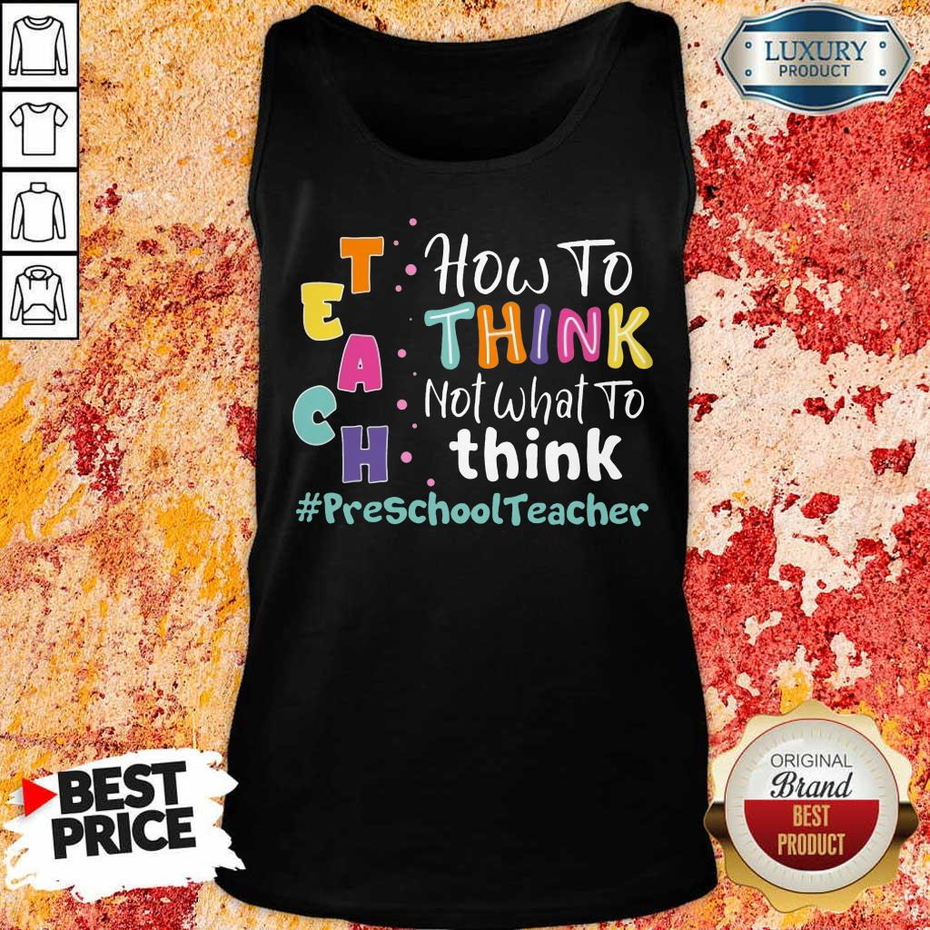 How To Think Not What To Think Preschool Teacher Tank Top