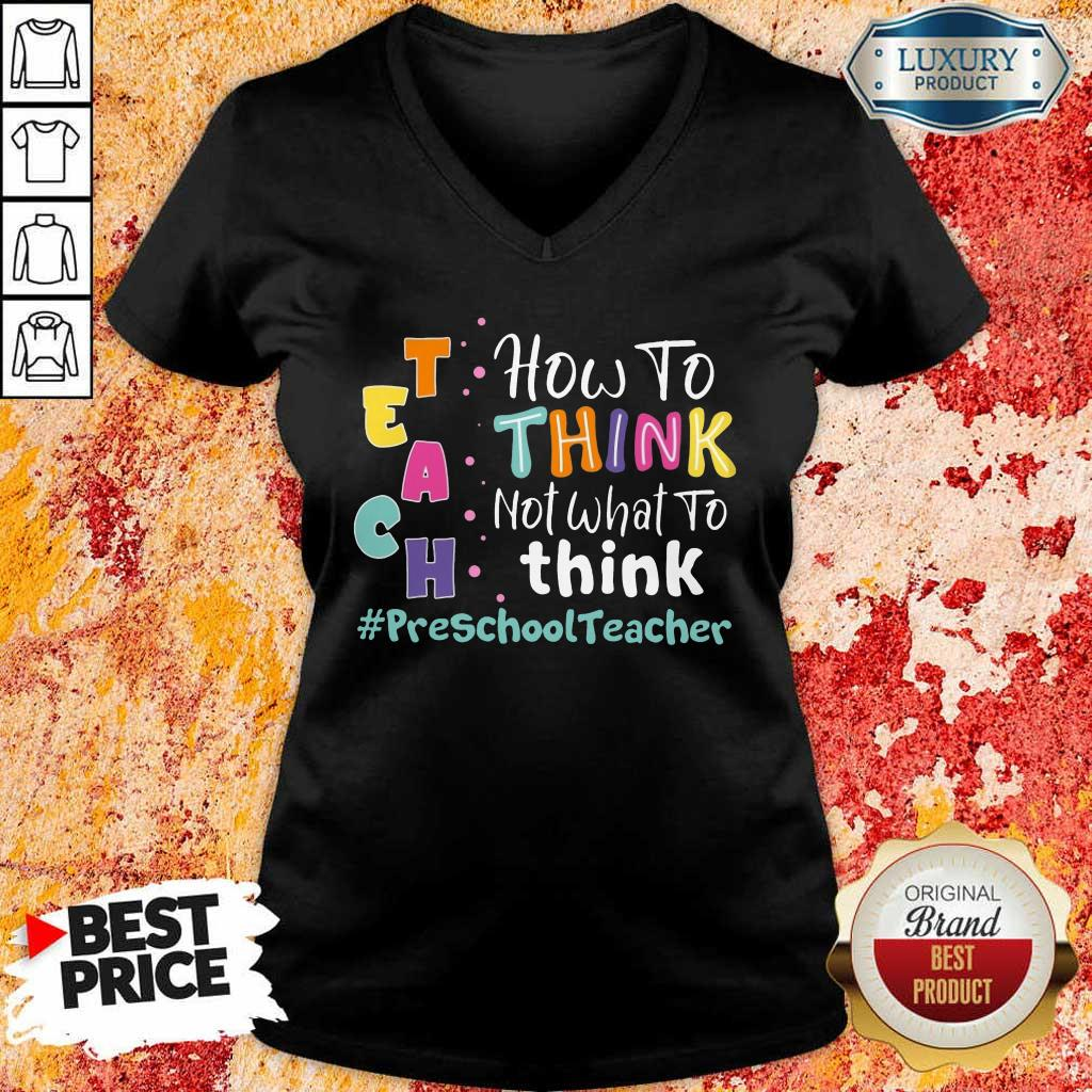 How To Think Not What To Think Preschool Teacher V-Neck