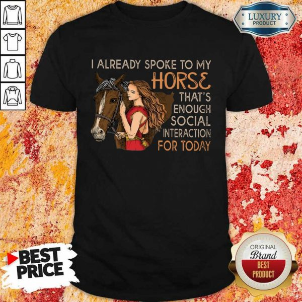 I Already Spoke To My Horse For Today Shirt