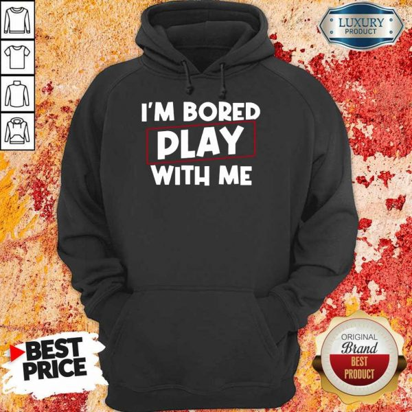 I Am Bored Play With Me Hoodie
