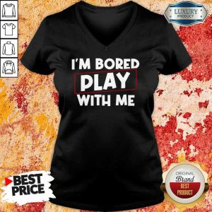 I Am Bored Play With Me V-neck