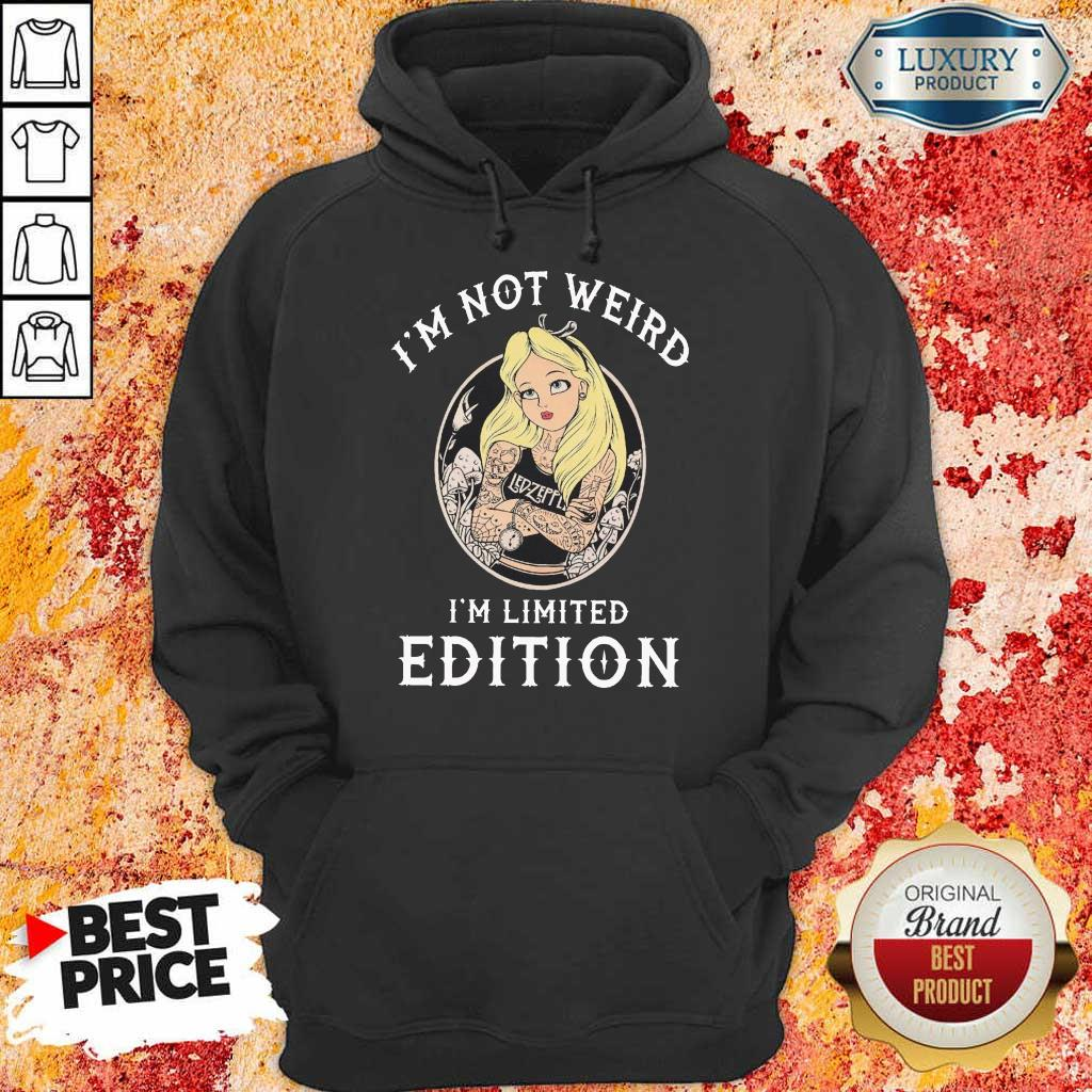 I Am Not Weird I Am Limited Edition Girl Led Zeppelin Hoodie