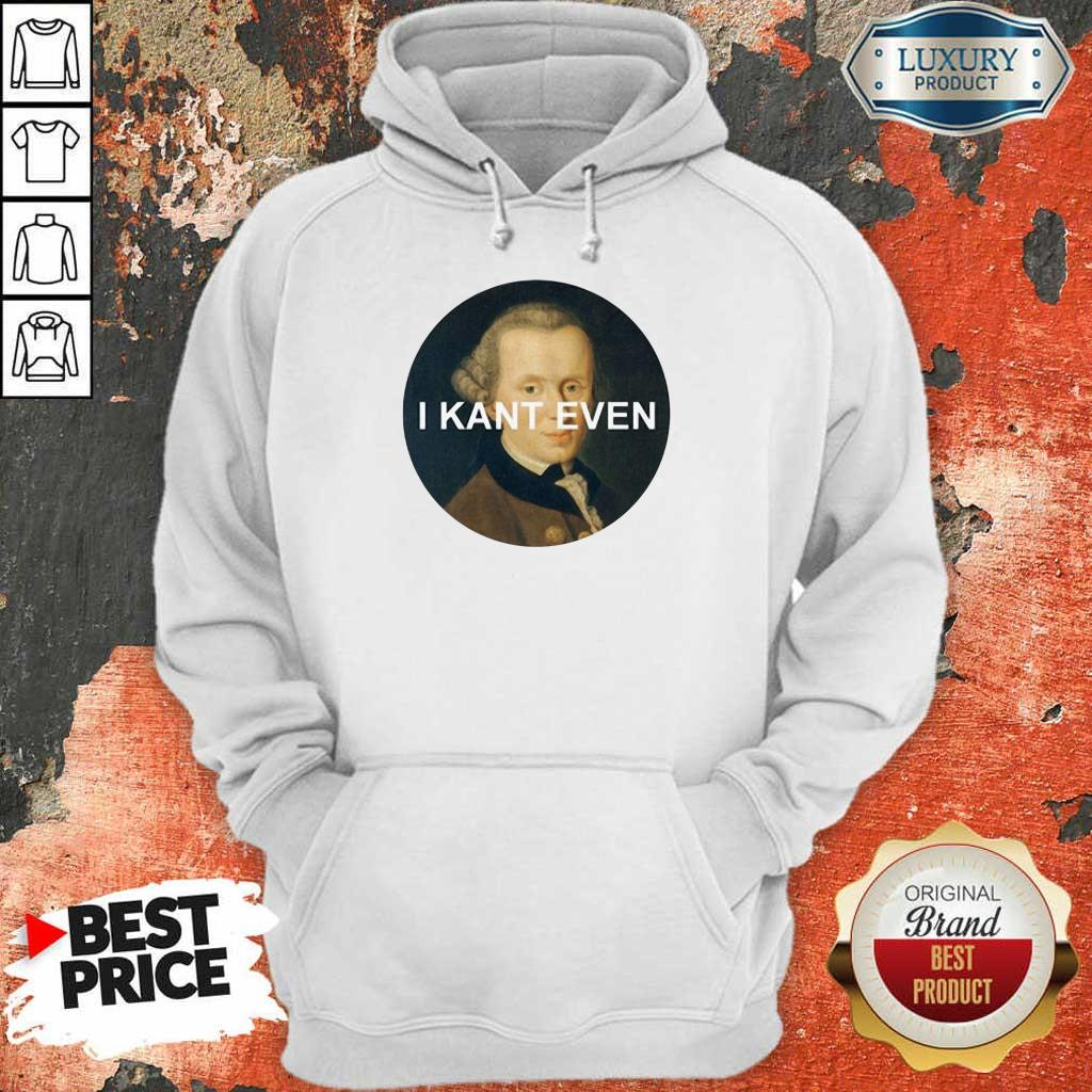 I Kant Even Hoodie