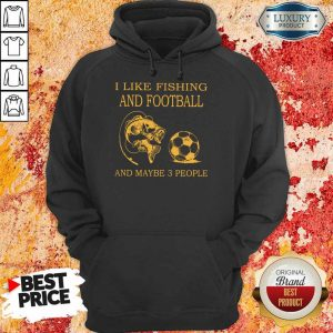 I Like Fishing And Football And Maybe 3 People Hoodie