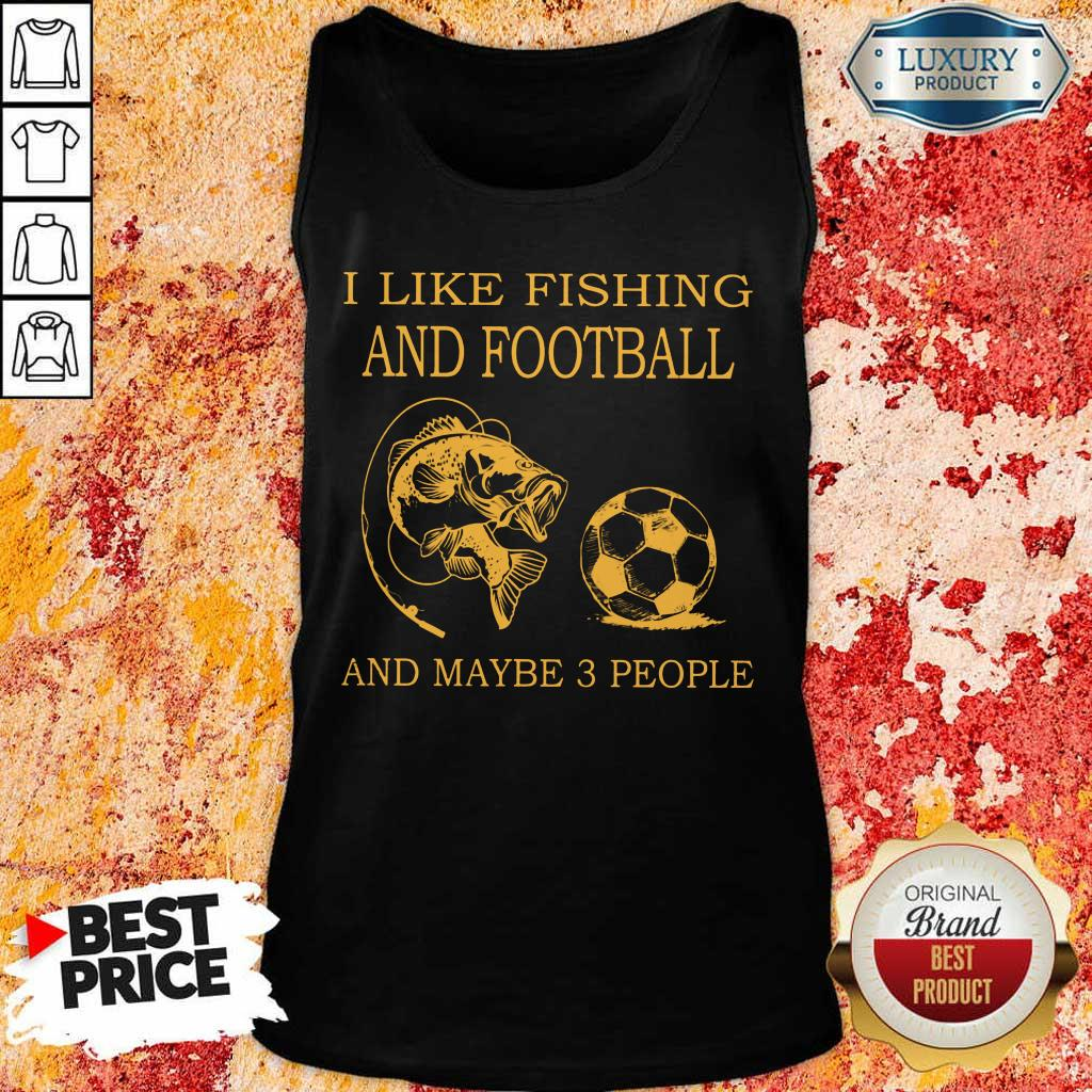 I Like Fishing And Football And Maybe 3 People Tank Top