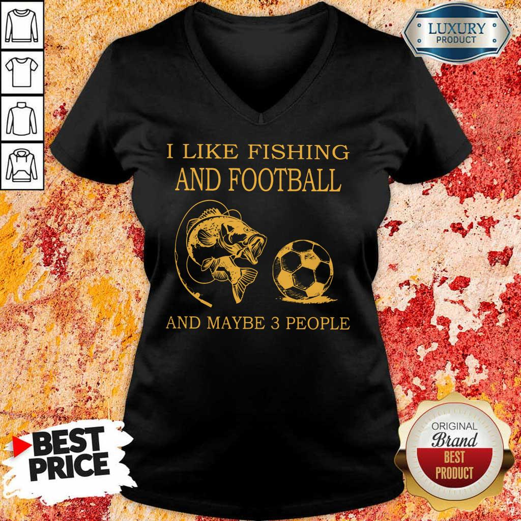 I Like Fishing And Football And Maybe 3 People V-neck