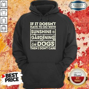If It Doesn't Sunshine Gardening Or Dogs Hoodie