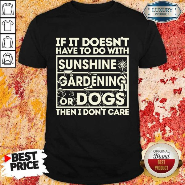 If It Doesn't Sunshine Gardening Or Dogs Shirt