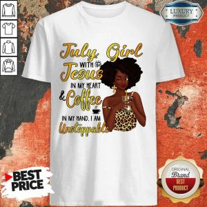 July Girl Jesus Coffee Unstoppable Shirt