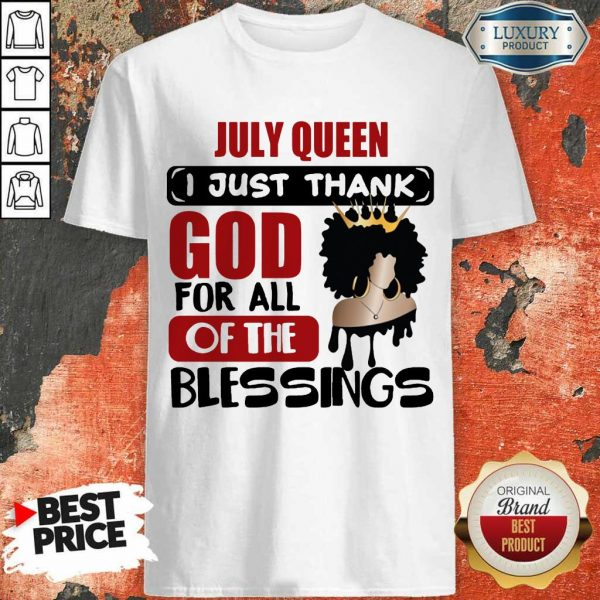 July Queen I Just Thank God Of The Blessings Shirt