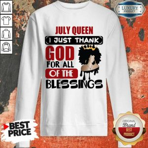 July Queen I Just Thank God Of The Blessings Sweatshirt