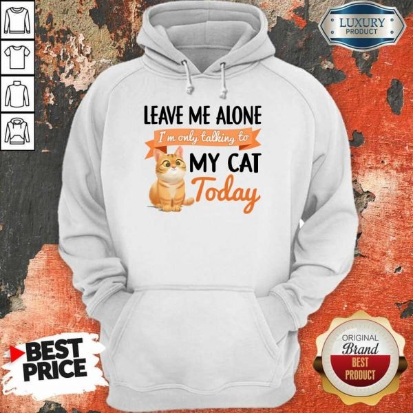 Leave Me Alone My Cat Today Hoodie