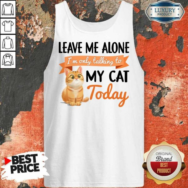 Leave Me Alone My Cat Today Tank Top