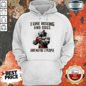 Pitbull I Like Boxing And Dogs And Maybe 3 People Hoodie