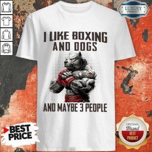 Pitbull I Like Boxing And Dogs And Maybe 3 People Shirt