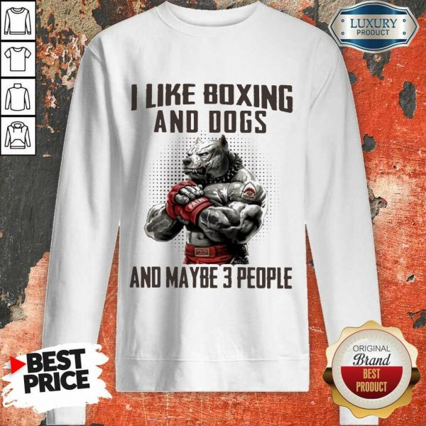 Pitbull I Like Boxing And Dogs And Maybe 3 People Sweatshirt