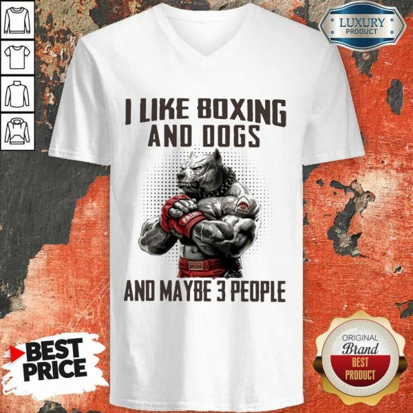Pitbull I Like Boxing And Dogs And Maybe 3 People V-neck