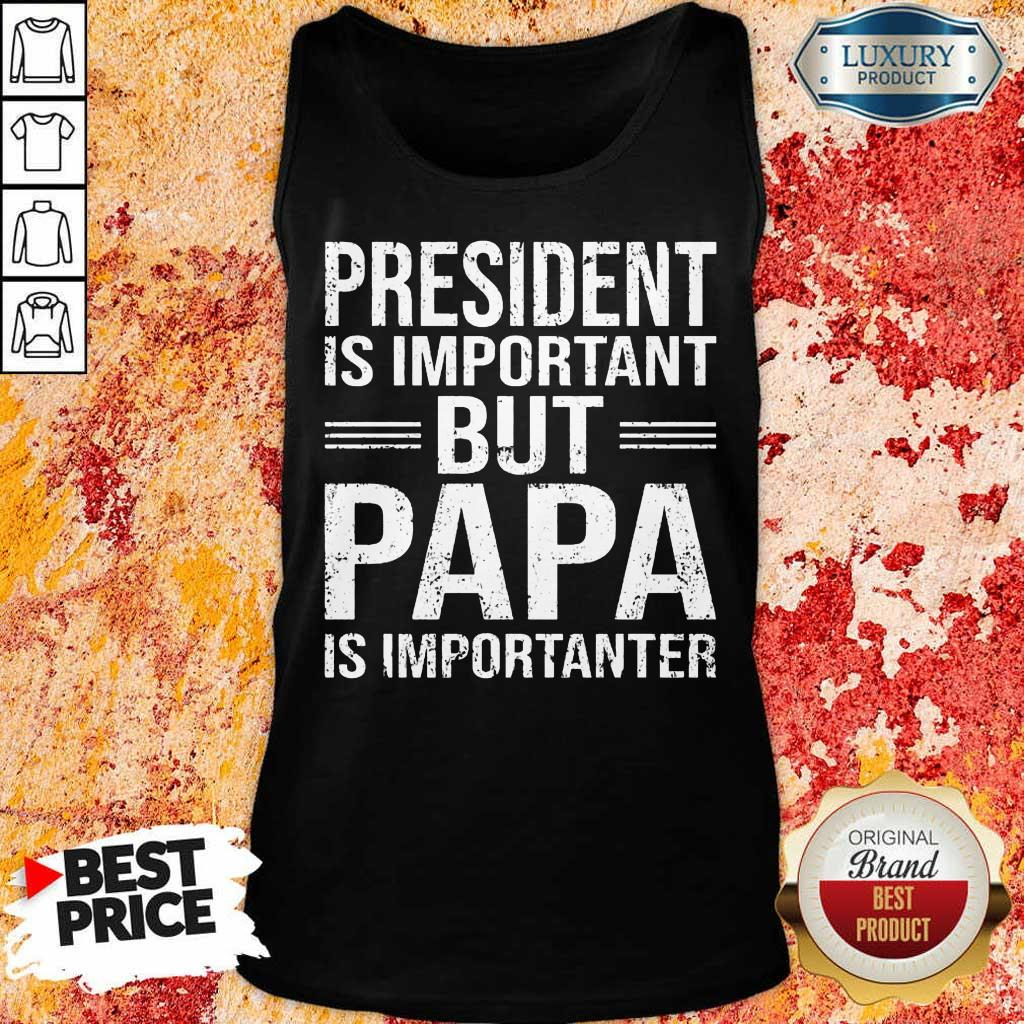 President Is Important But Papa Is Important Tank Top