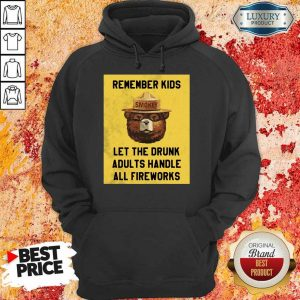 Remember Kids Let The Drunk Adults Handle All Fireworks Smokey Bear Hoodie