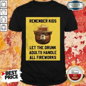 Remember Kids Let The Drunk Adults Handle All Fireworks Smokey Bear Shirt