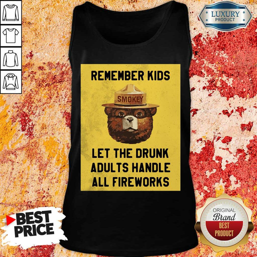 Remember Kids Let The Drunk Adults Handle All Fireworks Smokey Bear Tank Top