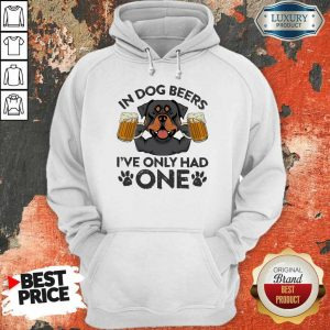 Rottweiler In Dog Beers Ive Only Had One Hoodie