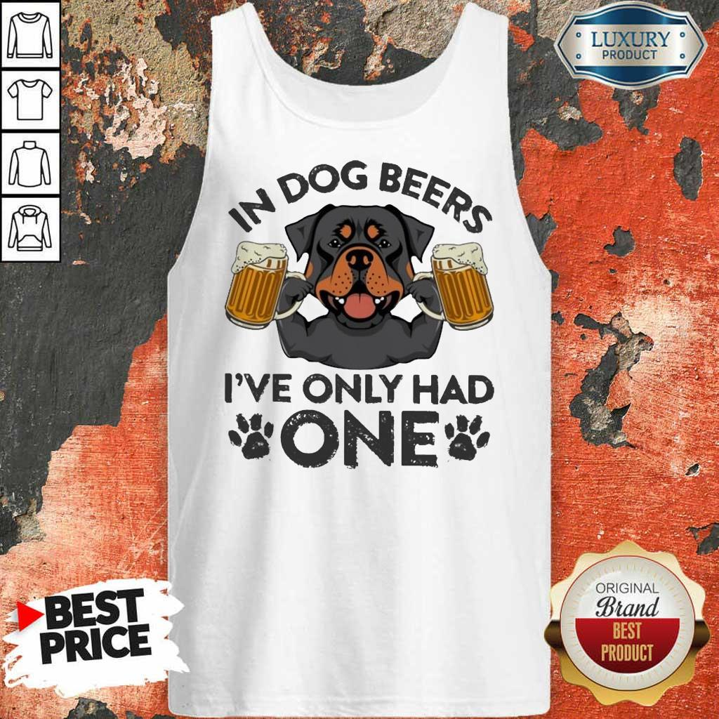 Rottweiler In Dog Beers Ive Only Had One Tank Top