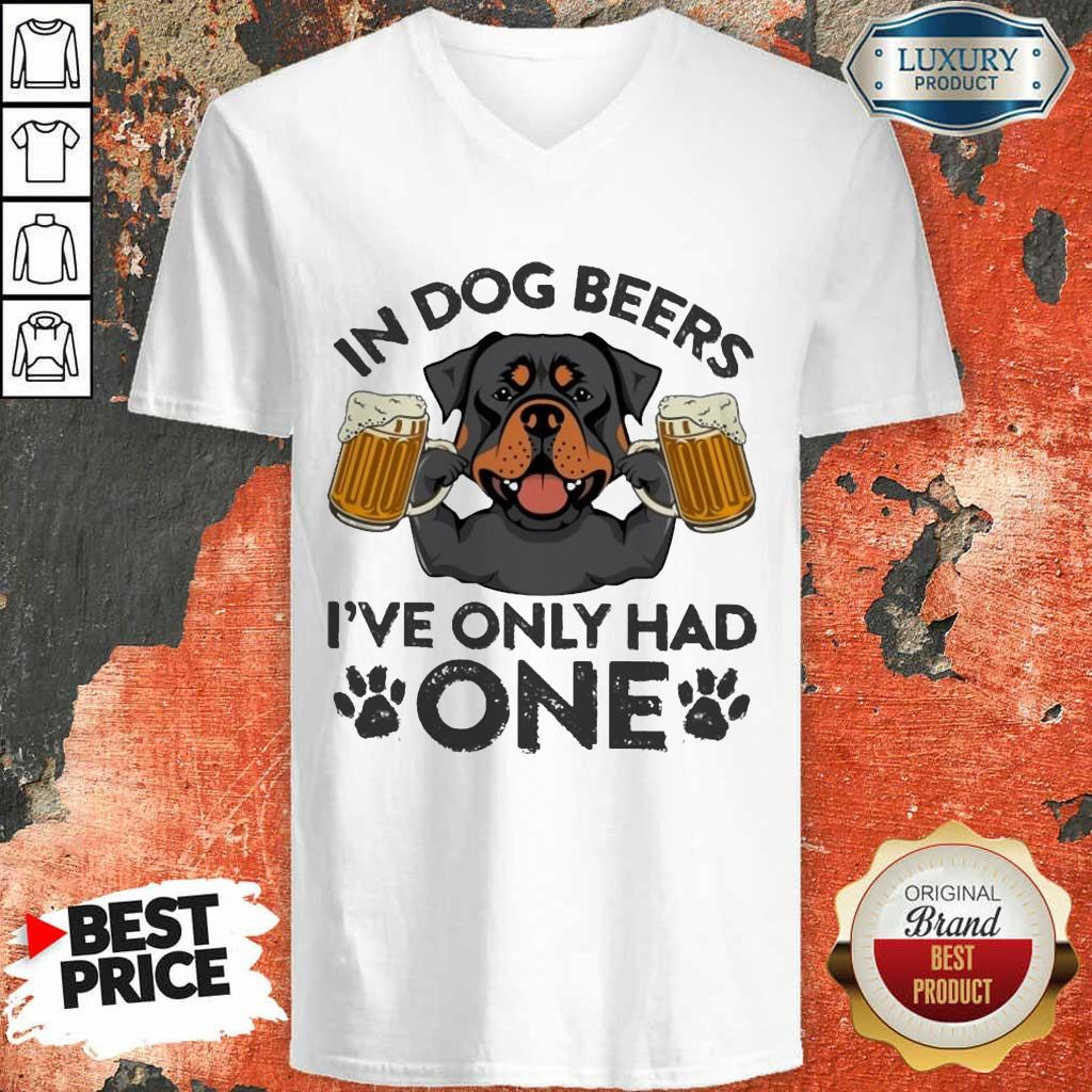 Rottweiler In Dog Beers Ive Only Had One V-neck