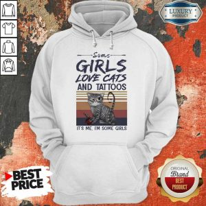 Some Girls Love Cats And Tattoos It Is Me I Am Some Girls Vintage Hoodie